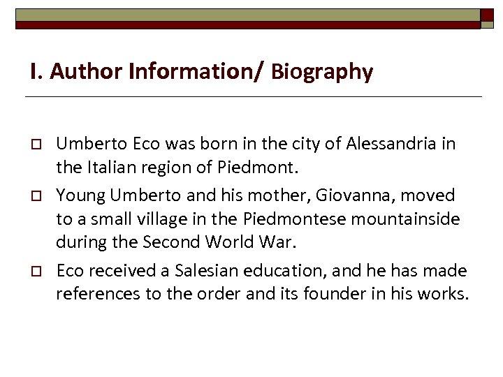 I. Author Information/ Biography o o o Umberto Eco was born in the city