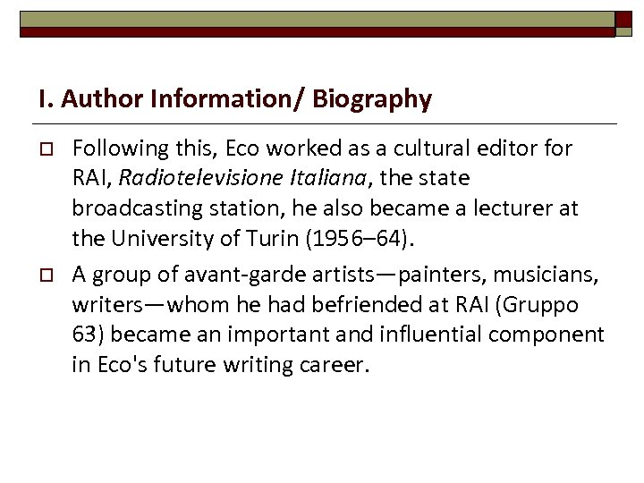 I. Author Information/ Biography o o Following this, Eco worked as a cultural editor