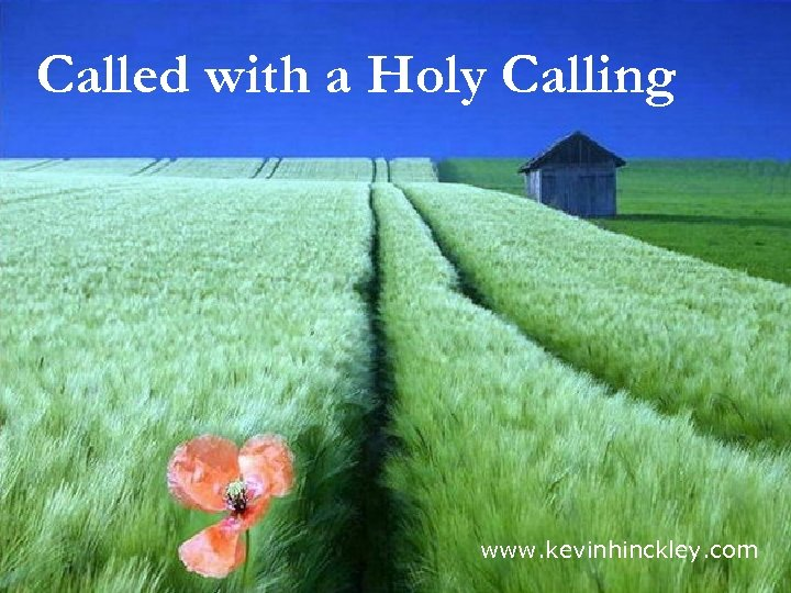 Called with a Holy Calling www. kevinhinckley. com