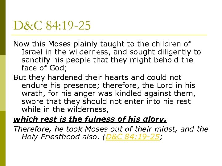 D&C 84: 19 -25 Now this Moses plainly taught to the children of Israel