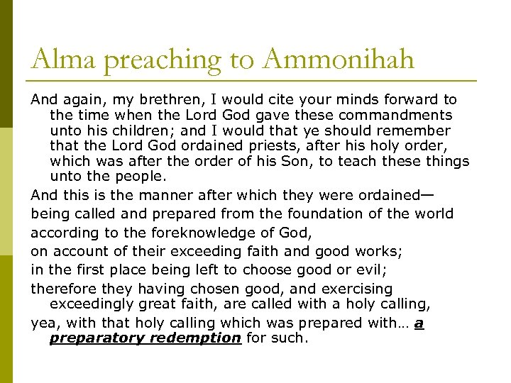 Alma preaching to Ammonihah And again, my brethren, I would cite your minds forward