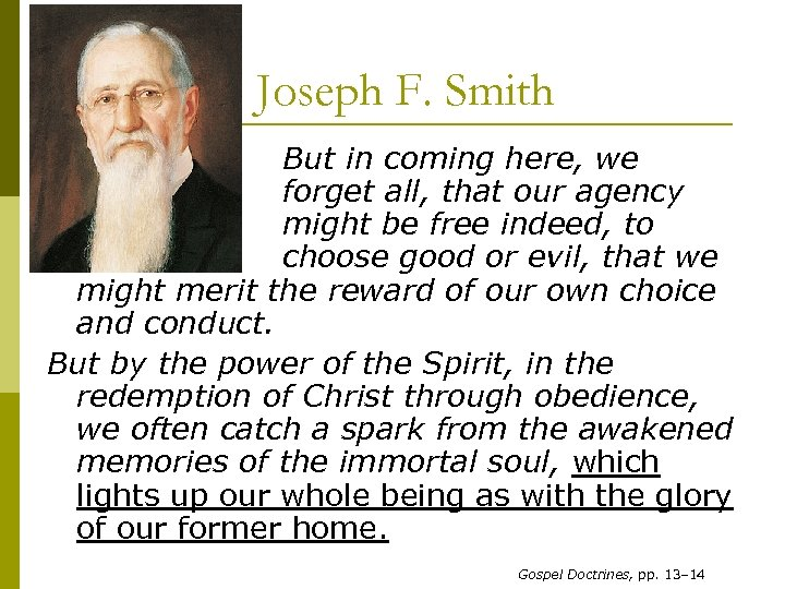 Joseph F. Smith But in coming here, we forget all, that our agency might