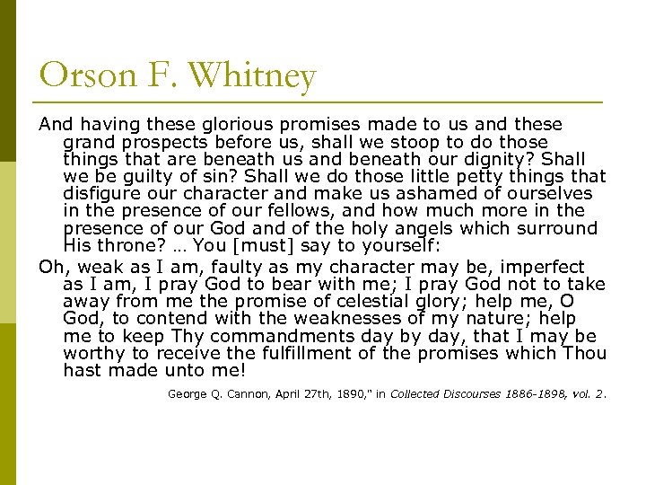 Orson F. Whitney And having these glorious promises made to us and these grand