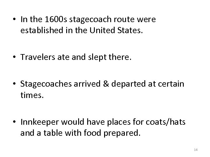 • In the 1600 s stagecoach route were established in the United States.