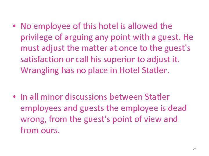 • No employee of this hotel is allowed the privilege of arguing any