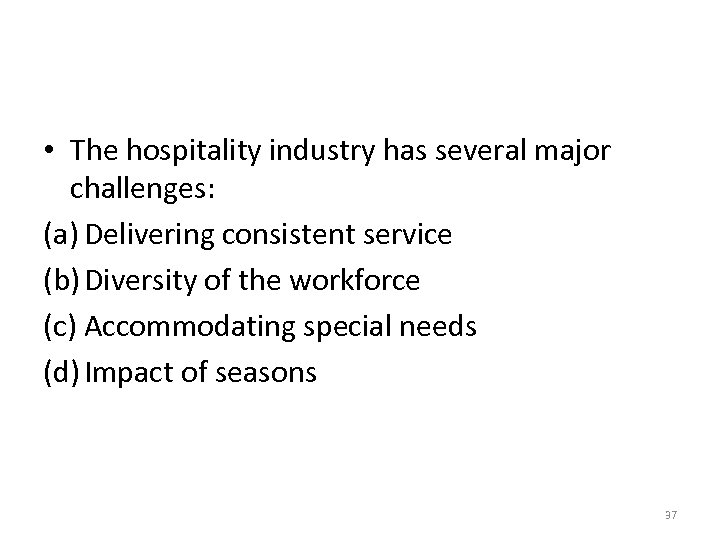 • The hospitality industry has several major challenges: (a) Delivering consistent service (b)