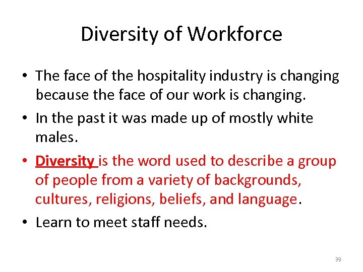 Diversity of Workforce • The face of the hospitality industry is changing because the