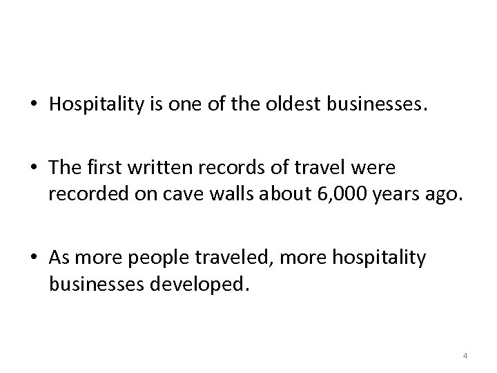 • Hospitality is one of the oldest businesses. • The first written records