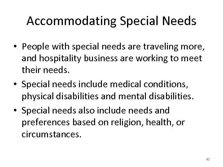 Accommodating Special Needs • People with special needs are traveling more, and hospitality business