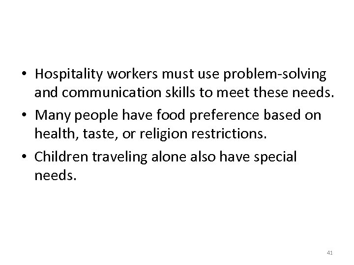 • Hospitality workers must use problem-solving and communication skills to meet these needs.