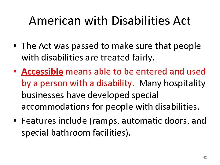 American with Disabilities Act • The Act was passed to make sure that people