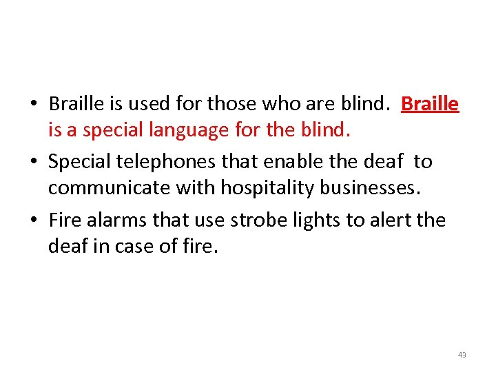 • Braille is used for those who are blind. Braille is a special