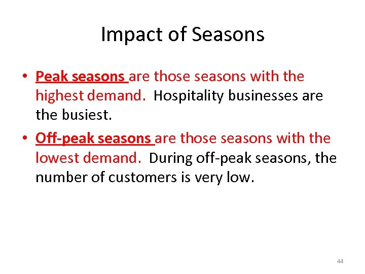 Impact of Seasons • Peak seasons are those seasons with the highest demand. Hospitality