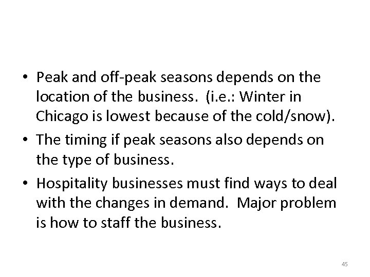 • Peak and off-peak seasons depends on the location of the business. (i.