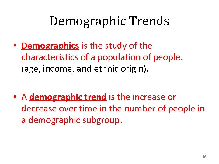 Demographic Trends • Demographics is the study of the characteristics of a population of