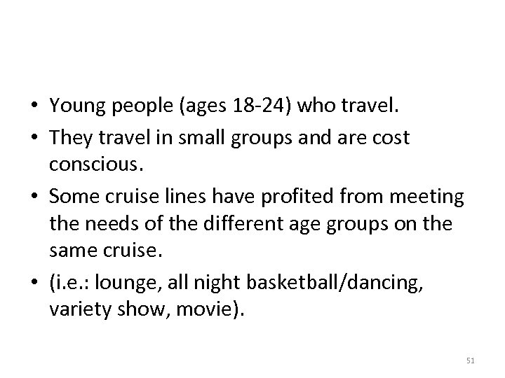 • Young people (ages 18 -24) who travel. • They travel in small