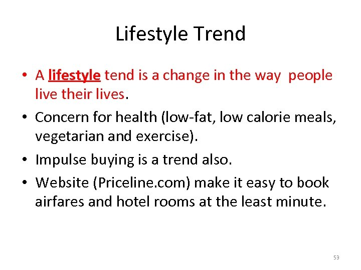 Lifestyle Trend • A lifestyle tend is a change in the way people live