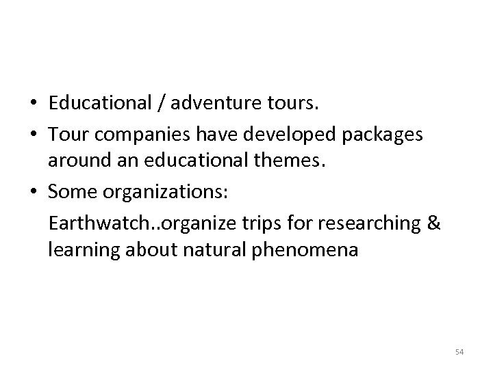 • Educational / adventure tours. • Tour companies have developed packages around an