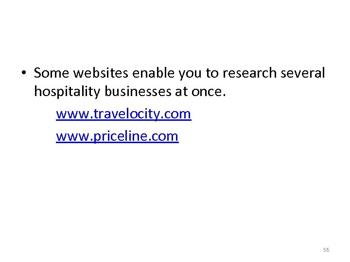 • Some websites enable you to research several hospitality businesses at once. www.