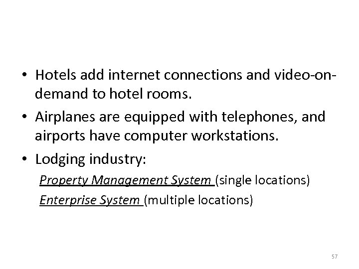 • Hotels add internet connections and video-ondemand to hotel rooms. • Airplanes are