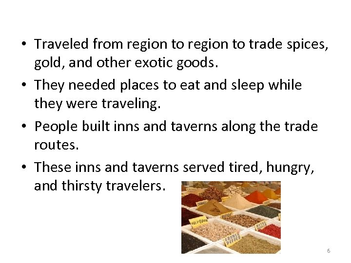 • Traveled from region to trade spices, gold, and other exotic goods. •