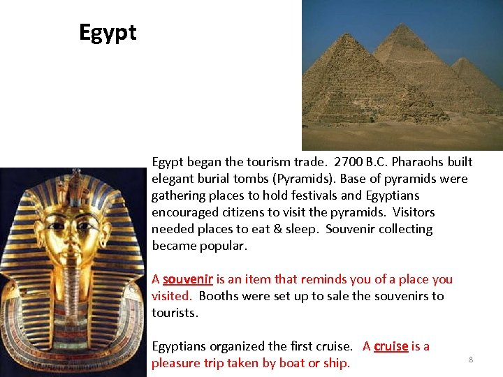 Egypt began the tourism trade. 2700 B. C. Pharaohs built elegant burial tombs (Pyramids).