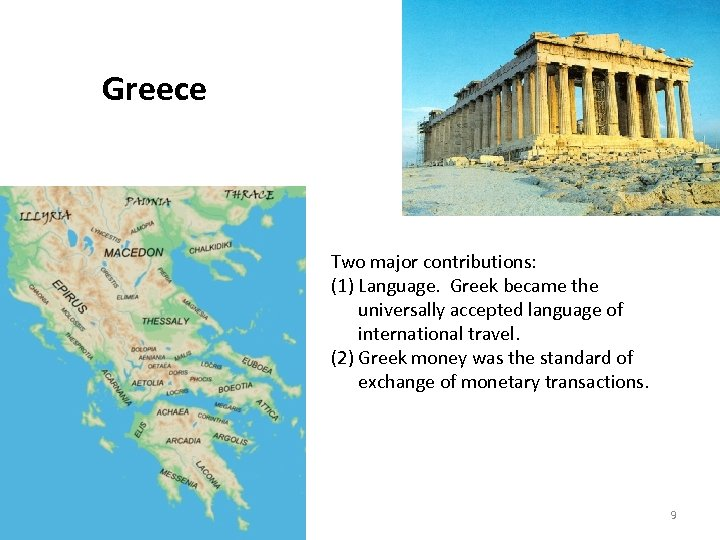 Greece Two major contributions: (1) Language. Greek became the universally accepted language of international