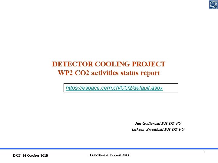 DETECTOR COOLING PROJECT WP 2 CO 2 activities status report https: //espace. cern. ch/CO