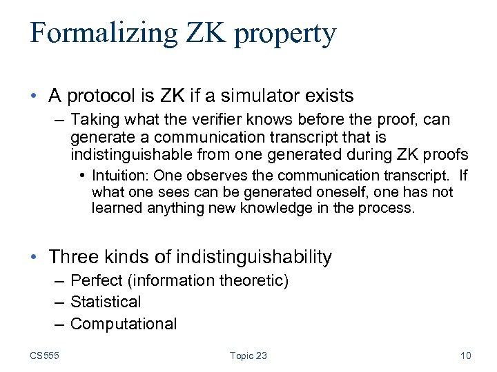 Formalizing ZK property • A protocol is ZK if a simulator exists – Taking