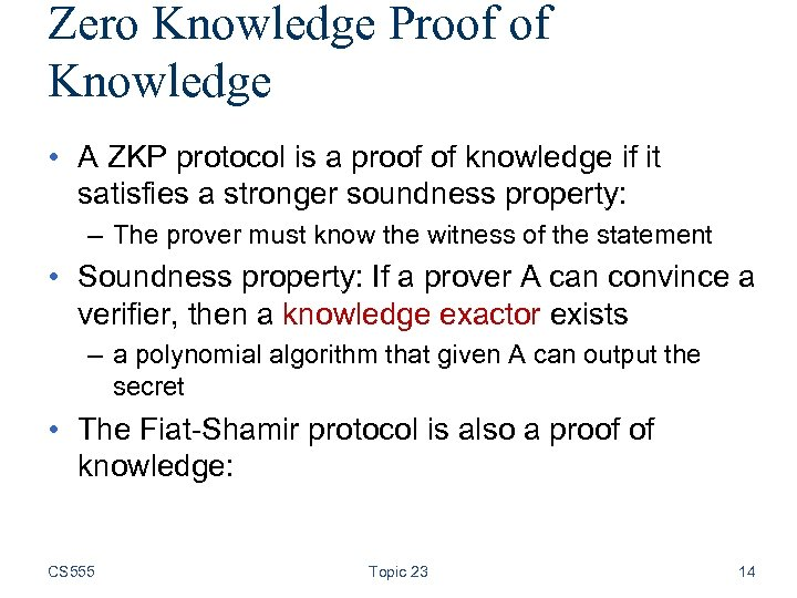 Zero Knowledge Proof of Knowledge • A ZKP protocol is a proof of knowledge