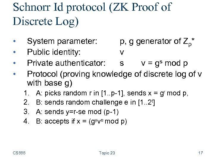 Schnorr Id protocol (ZK Proof of Discrete Log) • • System parameter: p, g