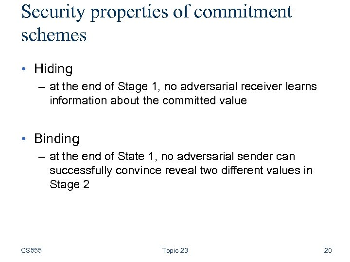 Security properties of commitment schemes • Hiding – at the end of Stage 1,