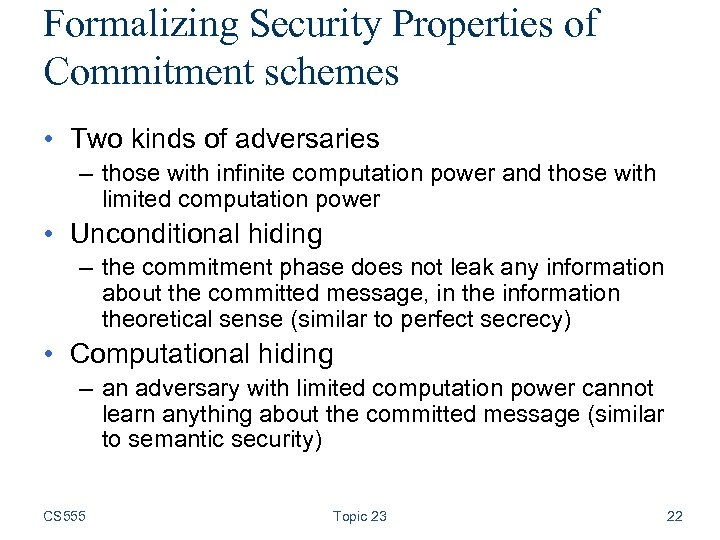 Formalizing Security Properties of Commitment schemes • Two kinds of adversaries – those with