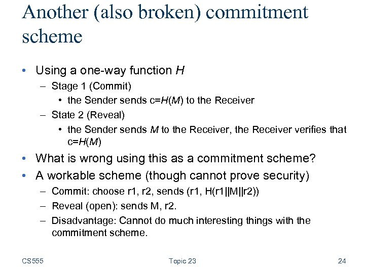 Another (also broken) commitment scheme • Using a one-way function H – Stage 1