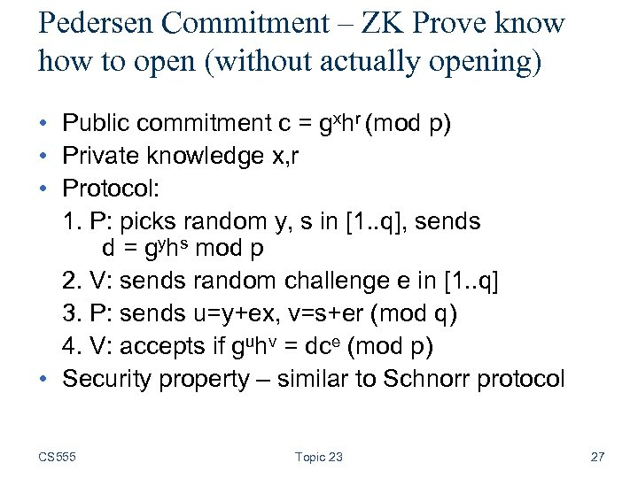 Pedersen Commitment – ZK Prove know how to open (without actually opening) • Public