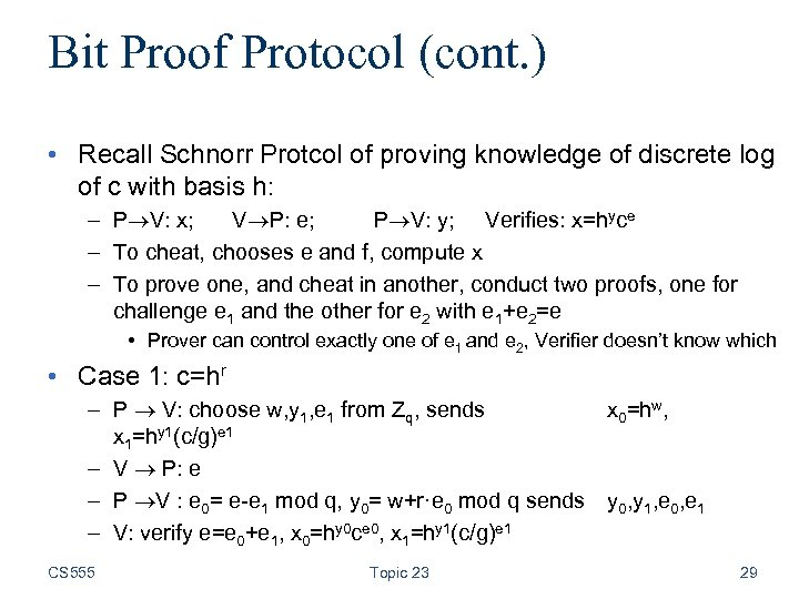 Bit Proof Protocol (cont. ) • Recall Schnorr Protcol of proving knowledge of discrete