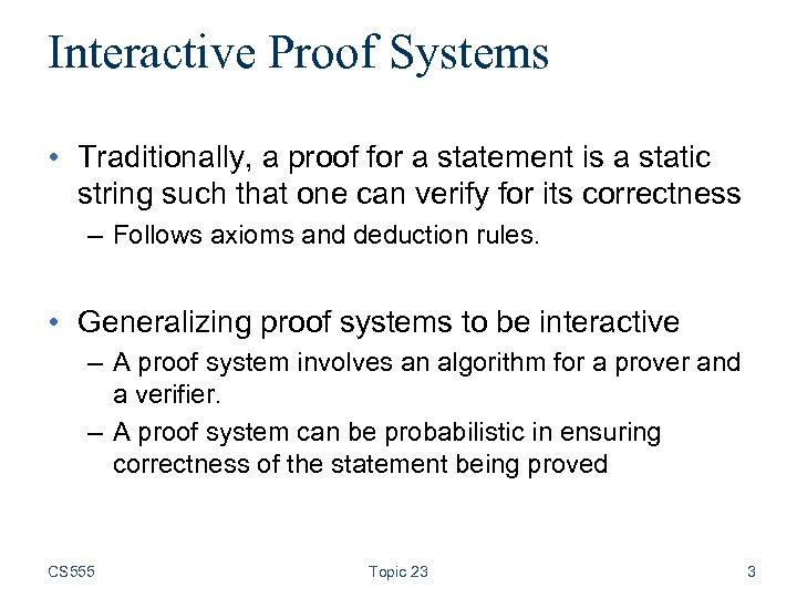 Interactive Proof Systems • Traditionally, a proof for a statement is a static string