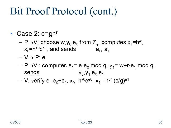 Bit Proof Protocol (cont. ) • Case 2: c=ghr – P V: choose w,