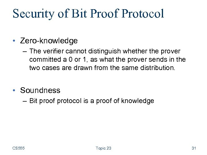Security of Bit Proof Protocol • Zero-knowledge – The verifier cannot distinguish whether the