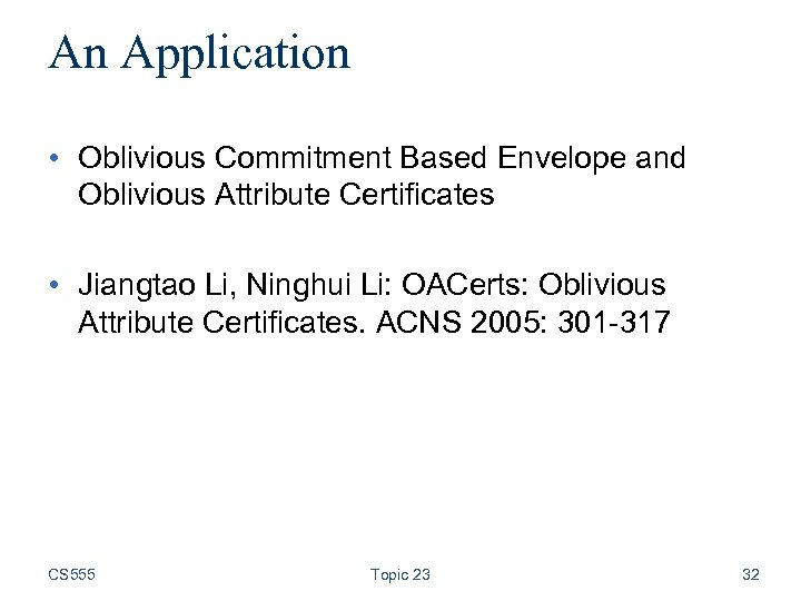 An Application • Oblivious Commitment Based Envelope and Oblivious Attribute Certificates • Jiangtao Li,
