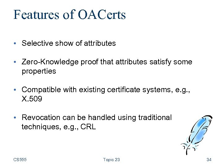 Features of OACerts • Selective show of attributes • Zero-Knowledge proof that attributes satisfy