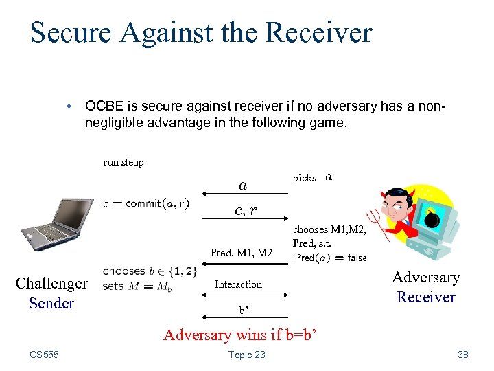 Secure Against the Receiver • OCBE is secure against receiver if no adversary has