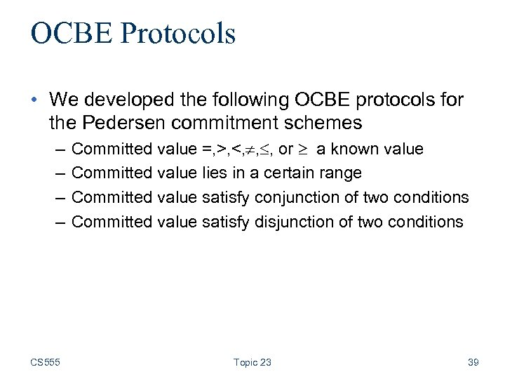 OCBE Protocols • We developed the following OCBE protocols for the Pedersen commitment schemes