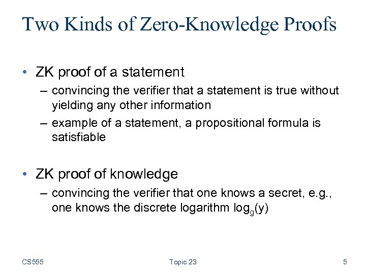Two Kinds of Zero-Knowledge Proofs • ZK proof of a statement – convincing the