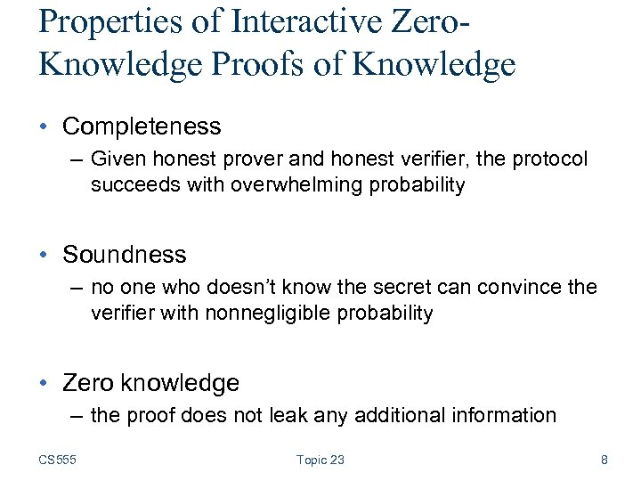 Properties of Interactive Zero. Knowledge Proofs of Knowledge • Completeness – Given honest prover
