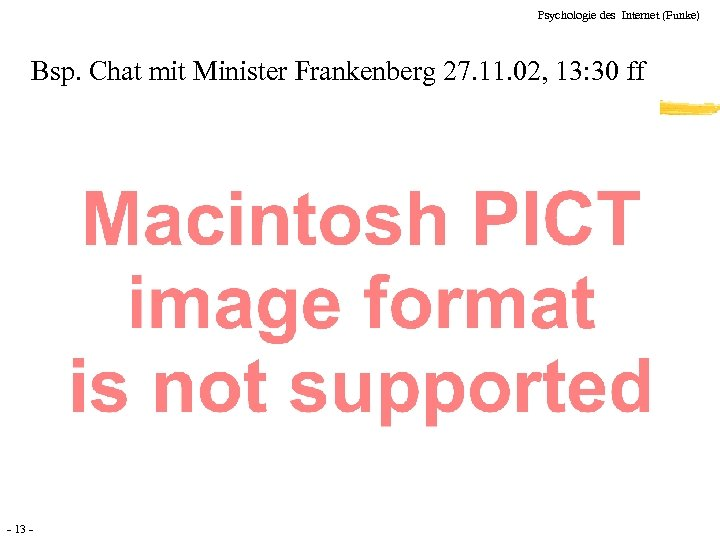 Psychologie des Internet (Funke) Bsp. Chat mit Minister Frankenberg 27. 11. 02, 13: 30