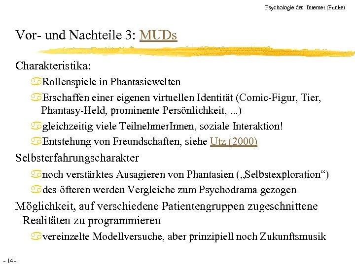 Psychologie des Internet (Funke) Vor- und Nachteile 3: MUDs Charakteristika: a. Rollenspiele in Phantasiewelten