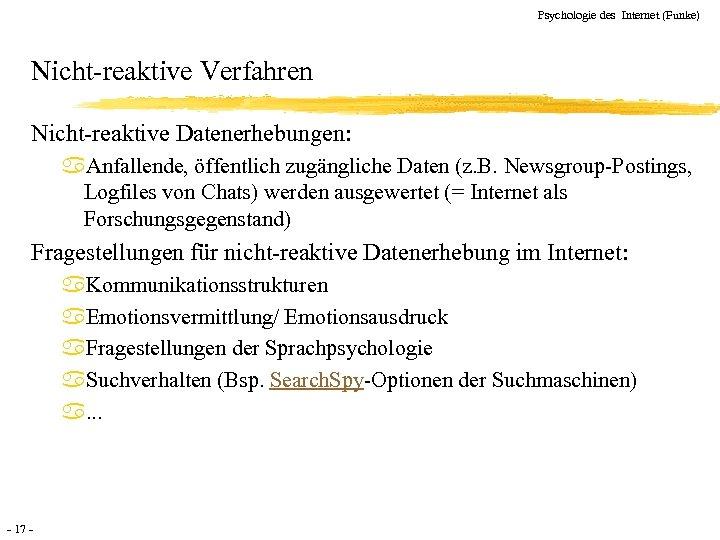 Psychologie des Internet (Funke) Nicht-reaktive Verfahren Nicht-reaktive Datenerhebungen: a. Anfallende, öffentlich zugängliche Daten (z.