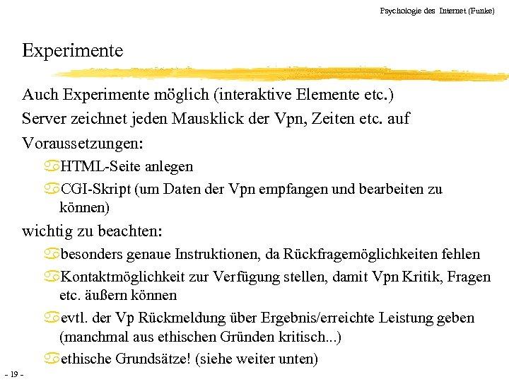 Psychologie des Internet (Funke) Experimente Auch Experimente möglich (interaktive Elemente etc. ) Server zeichnet