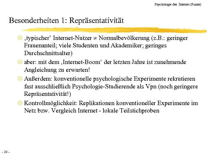Psychologie des Internet (Funke) Besonderheiten 1: Repräsentativität Ä 'typischer' Internet-Nutzer Normalbevölkerung (z. B. :